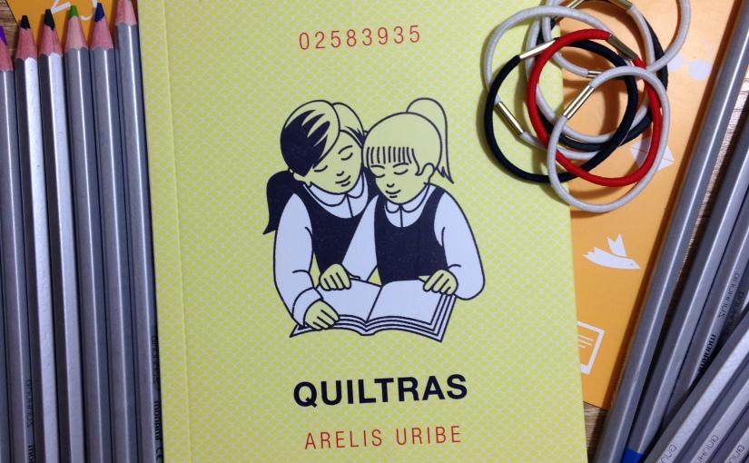 Reseña Marzo: Quiltras de Arelis Uribe +Concurso